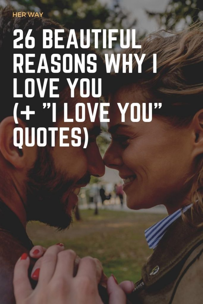 "26 Beautiful Reasons Why I Love You (+ ""I Love You"" Quotes)"