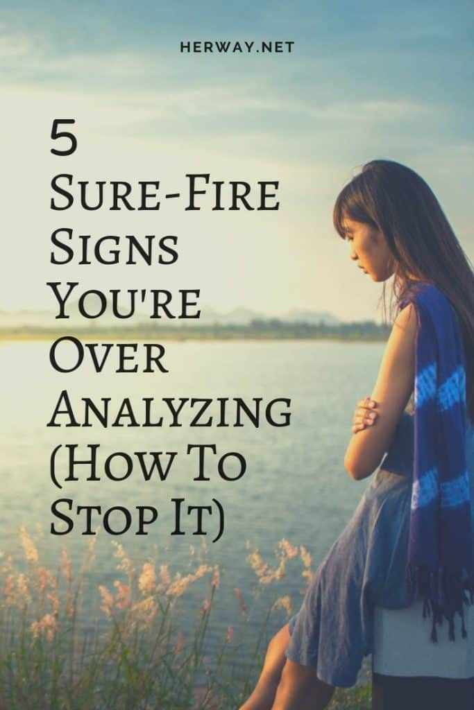5 Sure-Fire Signs You're Over Analyzing (How To Stop It)