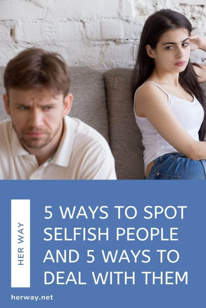 5 Ways To Spot Selfish People And 5 Ways To Deal With Them