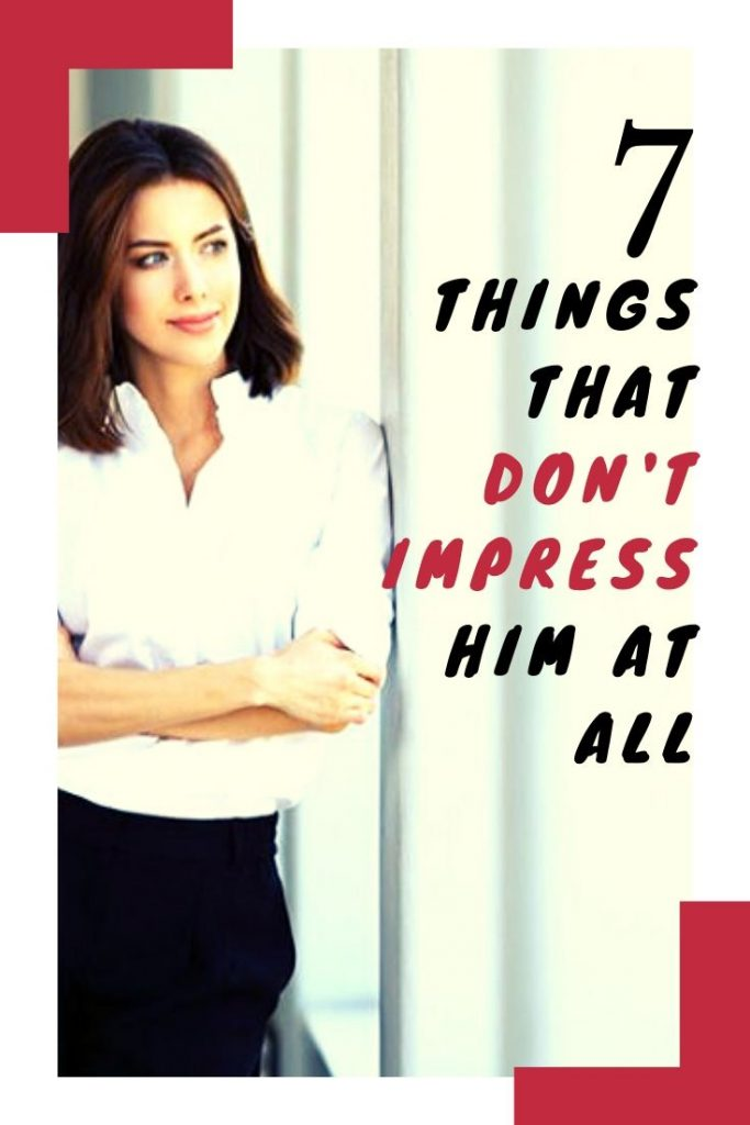 7 Things That Don't Impress Him At All