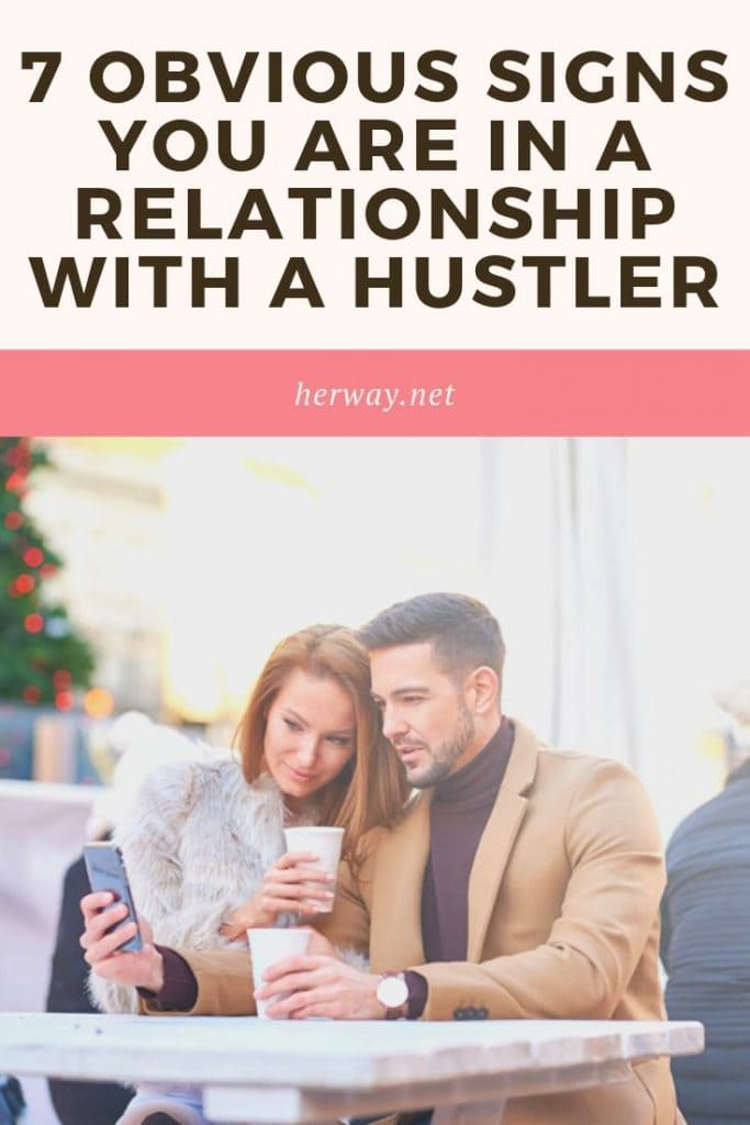 7 Obvious Signs You Are In A Relationship With A Hustler
