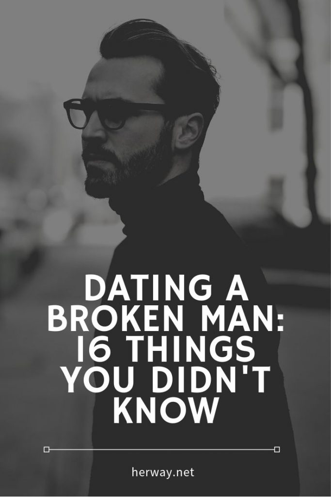 Dating A Broken Man: 16 Things You Didn't Know