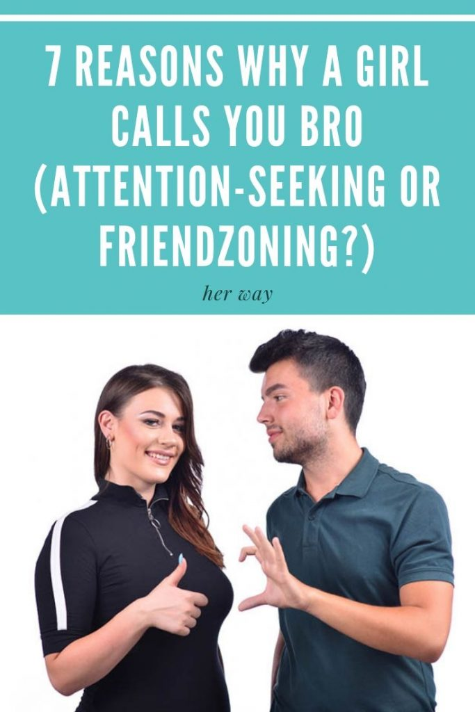 7 Reasons Why A Girl Calls You Bro (Attention-Seeking Or Friendzoning?)
