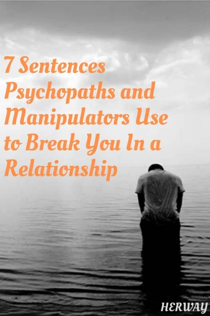 7 Sentences Psychopaths and Manipulators Use to Break You In a Relationship