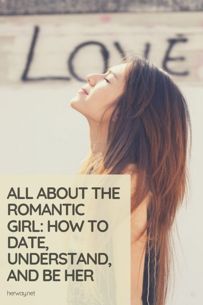 All About The Romantic Girl: How To Date, Understand, And Be Her