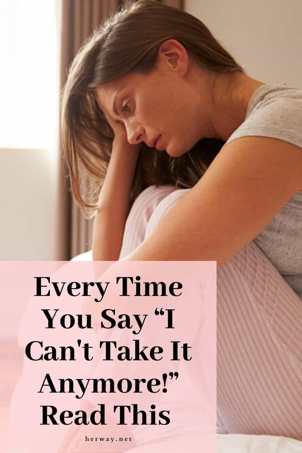 "Every Time You Say ""I Can't Take It Anymore!"" Read This"