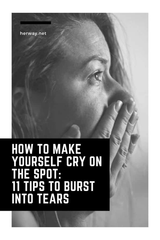 How To Make Yourself Cry On The Spot 11 Tips To Burst Into Tears
