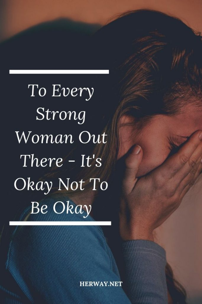 To Every Strong Woman Out There - It's Okay Not To Be Okay