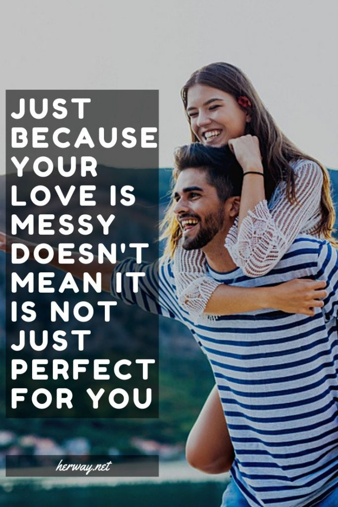 Just Because Your Love Is Messy Doesn't Mean It Is Not Just Perfect For You