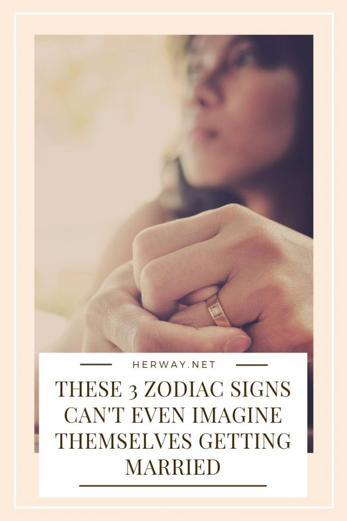 These 3 Zodiac Signs Can't Even Imagine Themselves Getting Married