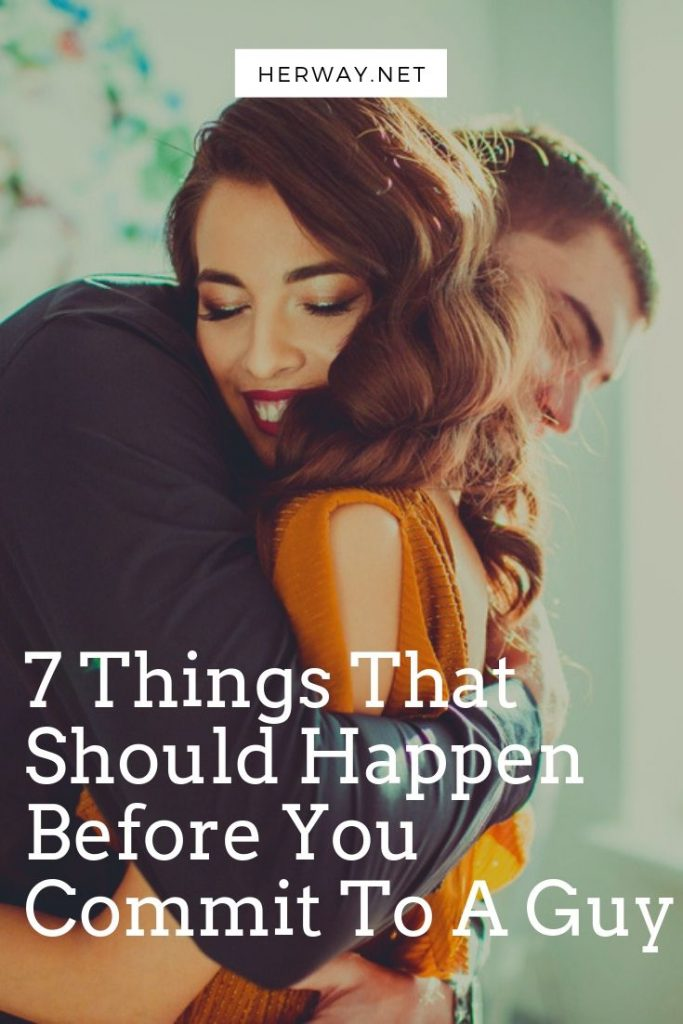 7 Things That Should Happen Before You Commit To A Guy