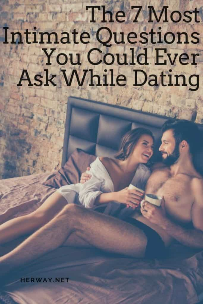 The 7 Most Intimate Questions You Could Ever Ask While Dating