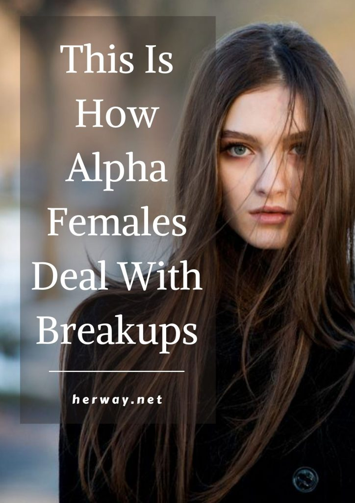 This Is How Alpha Females Deal With Breakups