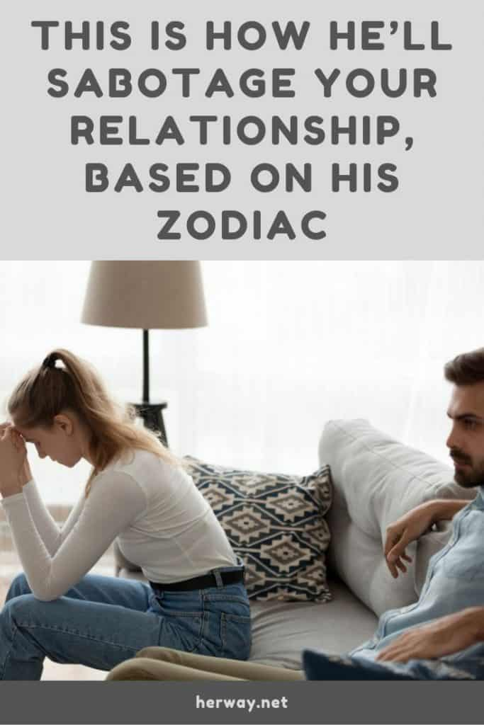 This Is How He'll Sabotage Your Relationship, Based On His Zodiac