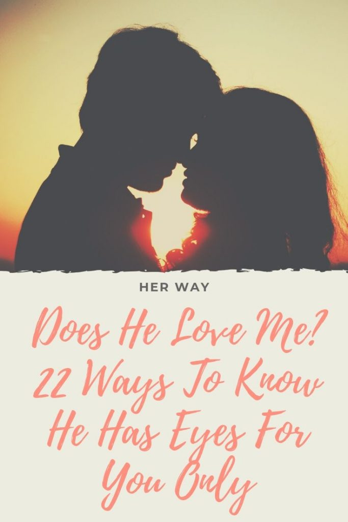 Does He Love Me? 22 Ways To Know He Has Eyes For You Only