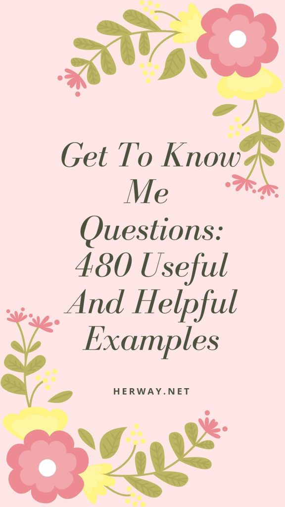 Get To Know Me Questions: 480 Useful And Helpful Examples