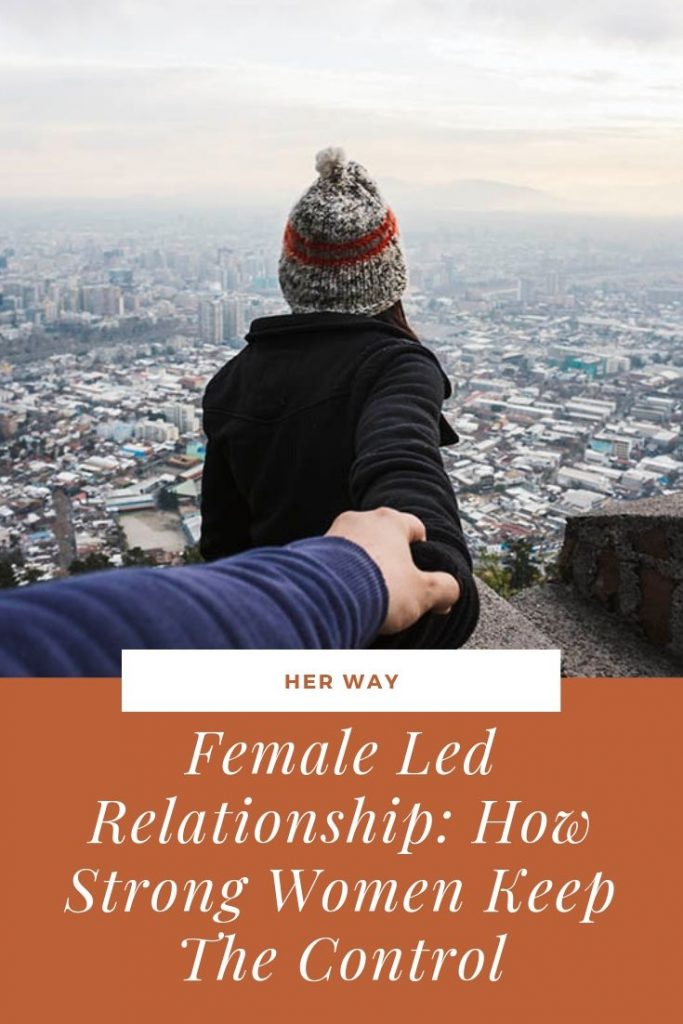 Female Led Relationship: How Strong Women Keep The Control