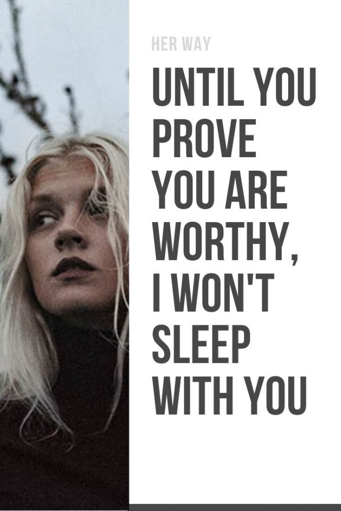 Until You Prove You Are Worthy, I Won't Sleep With You