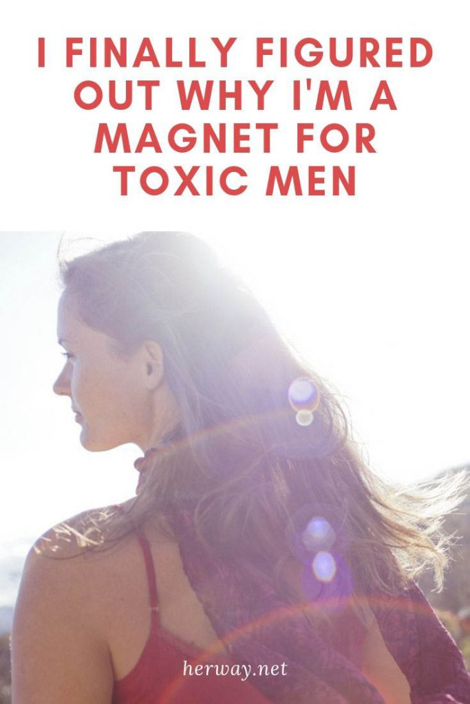 I Finally Figured Out Why I'm A Magnet For Toxic Men