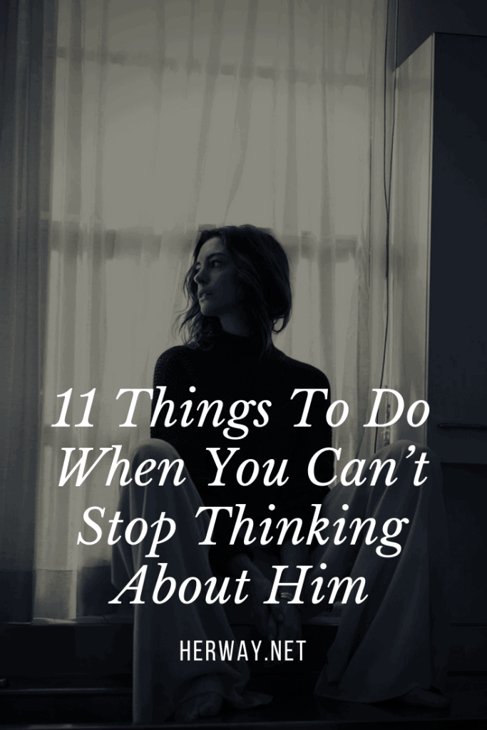11 Things To Do When You Can't Stop Thinking About Him