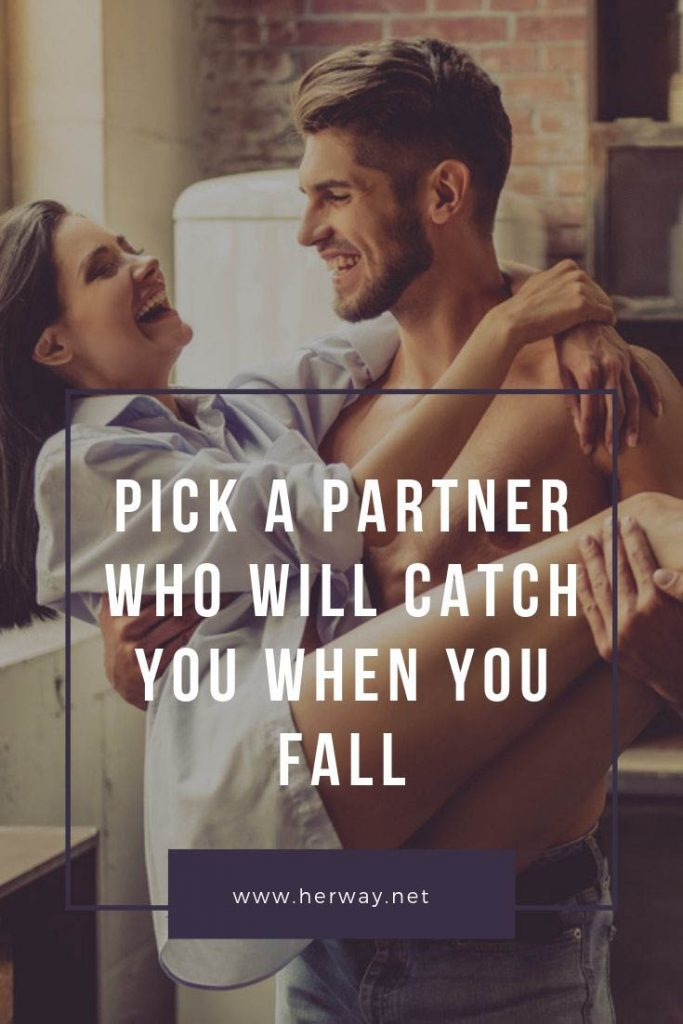 Pick A Partner Who Will Catch You When You Fall