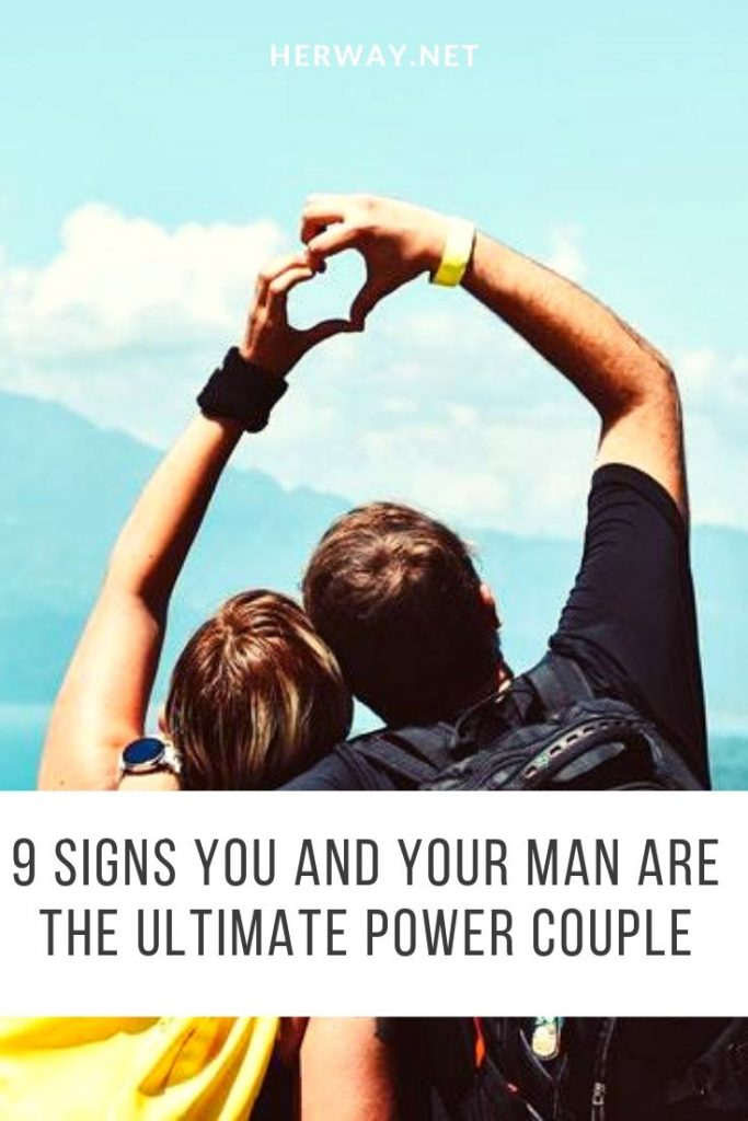 9 Signs You And Your Man Are The Ultimate Power Couple