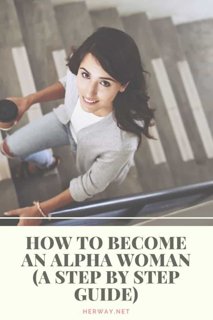 How To Become An Alpha Woman (A Step By Step Guide)