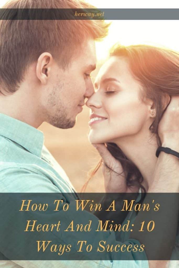 How To Win A Man's Heart And Mind: 10 Ways To Success