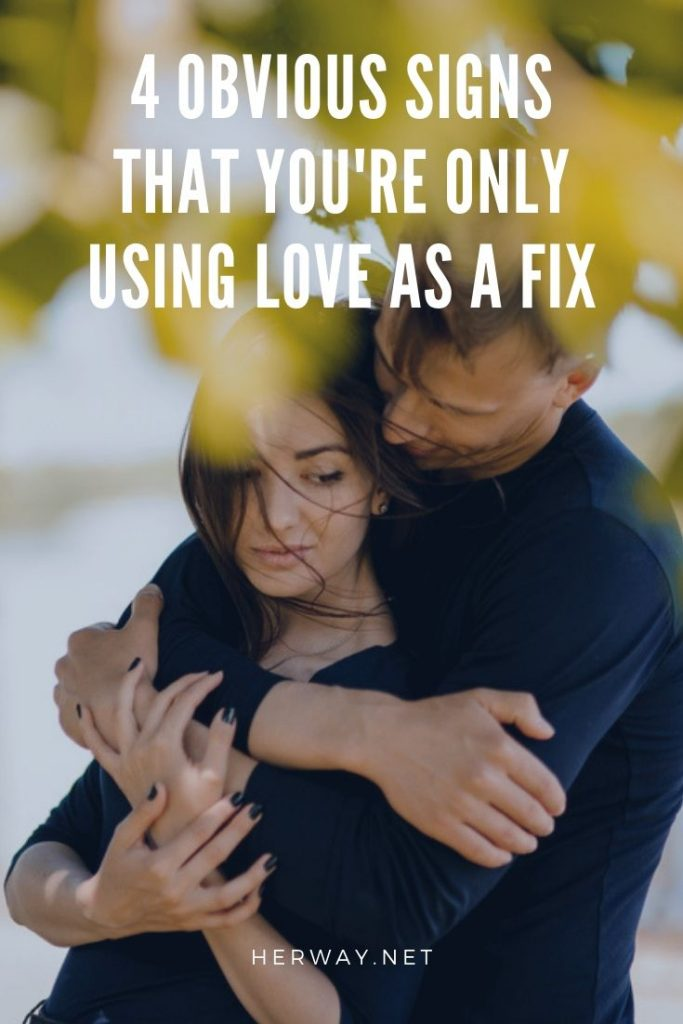4 Obvious Signs That You're Only Using Love As A Fix