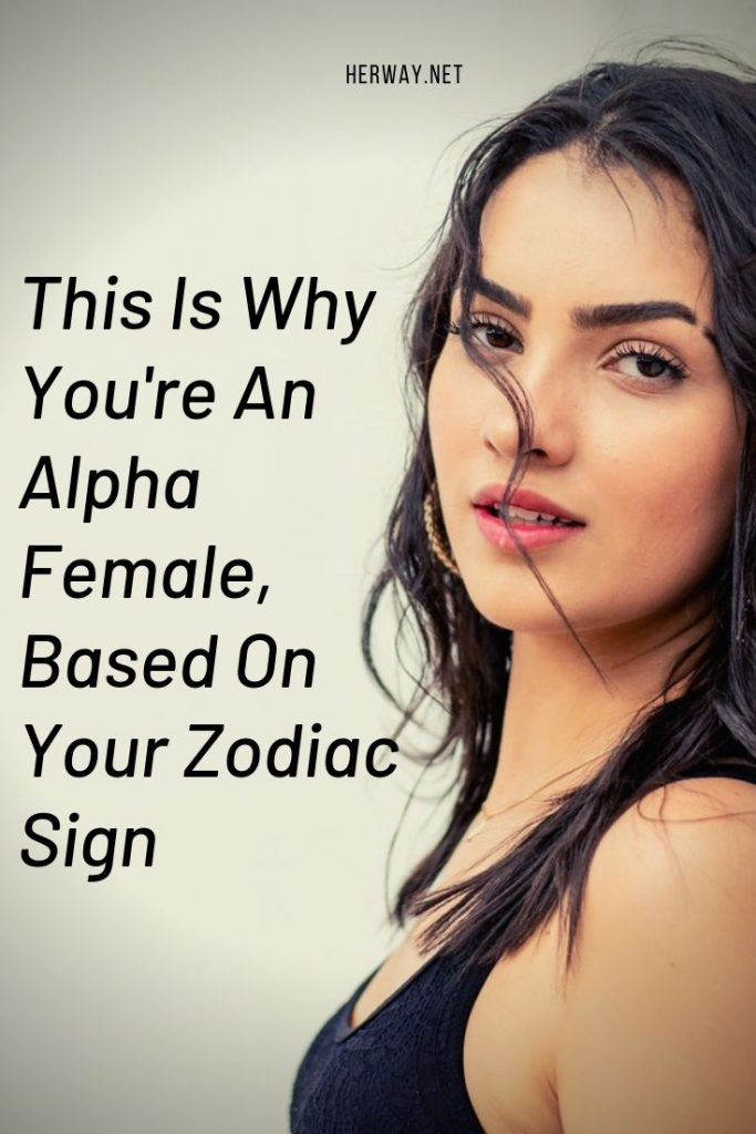 This Is Why You're An Alpha Female, Based On Your Zodiac Sign