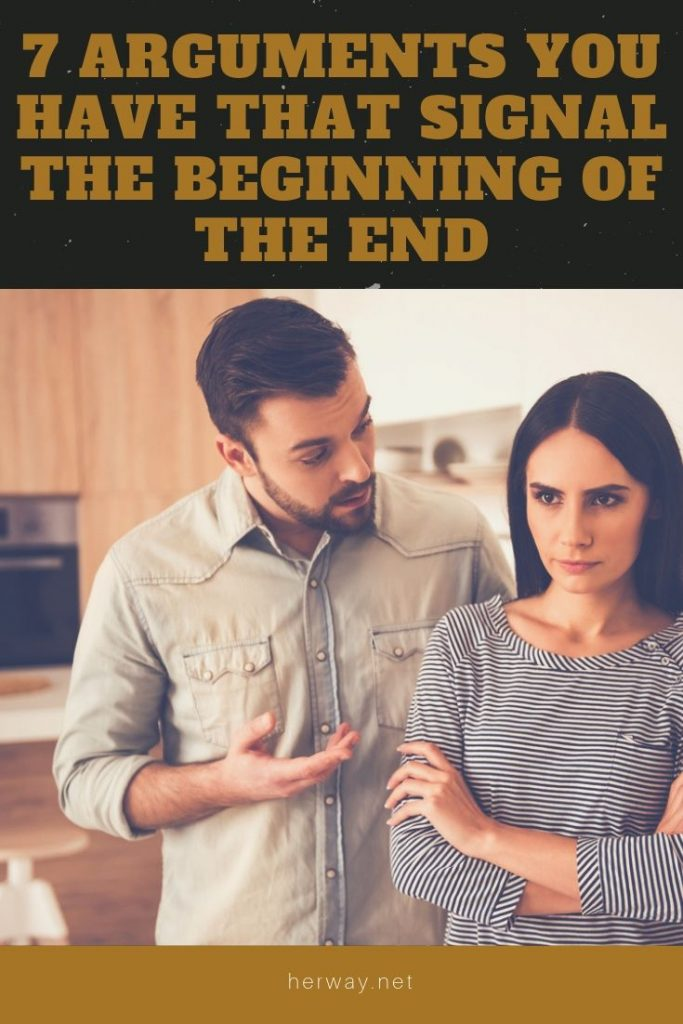7 Arguments You Have That Signal The Beginning Of The End