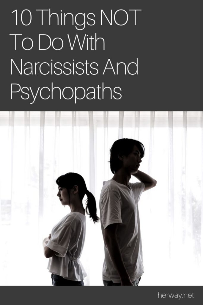 10 Things NOT To Do With Narcissists And Psychopaths
