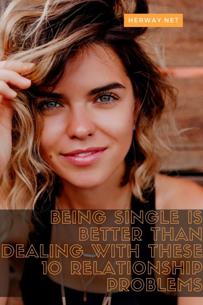 Being Single Is Better Than Dealing With These 10 Relationship Problems