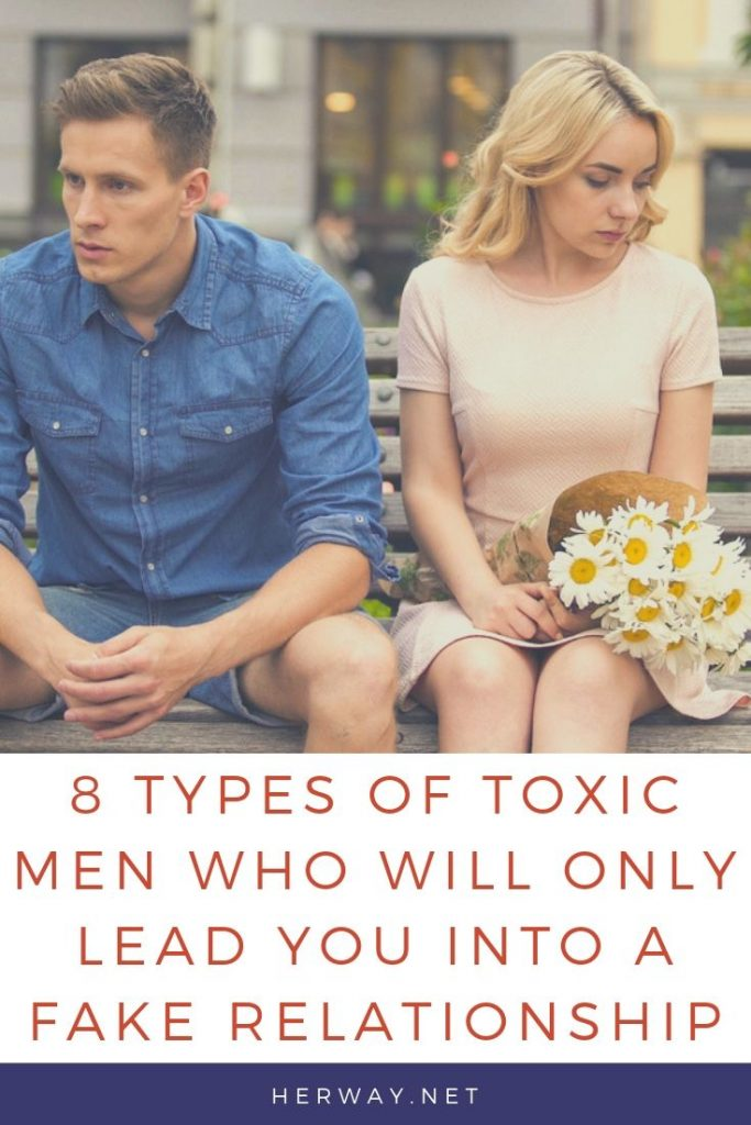 8 Types Of Toxic Men Who Will Only Lead You Into A Fake Relationship
