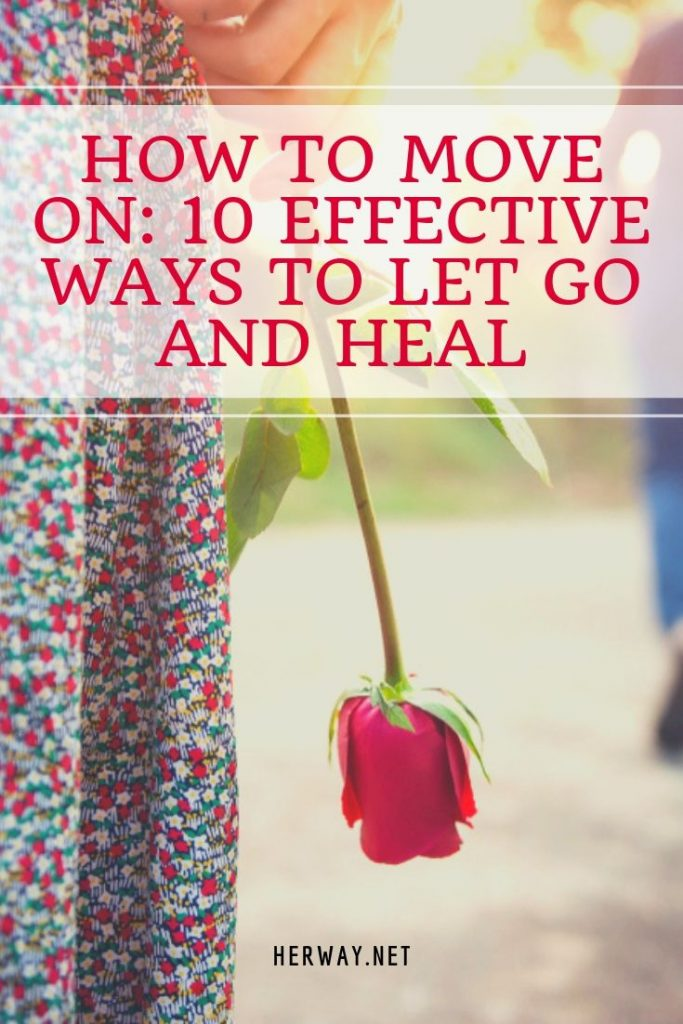 How To Move On: 10 Effective Ways To Let Go And Heal