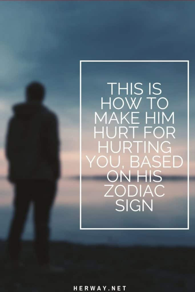 This Is How To Make Him Hurt For Hurting You, Based On His Zodiac Sign