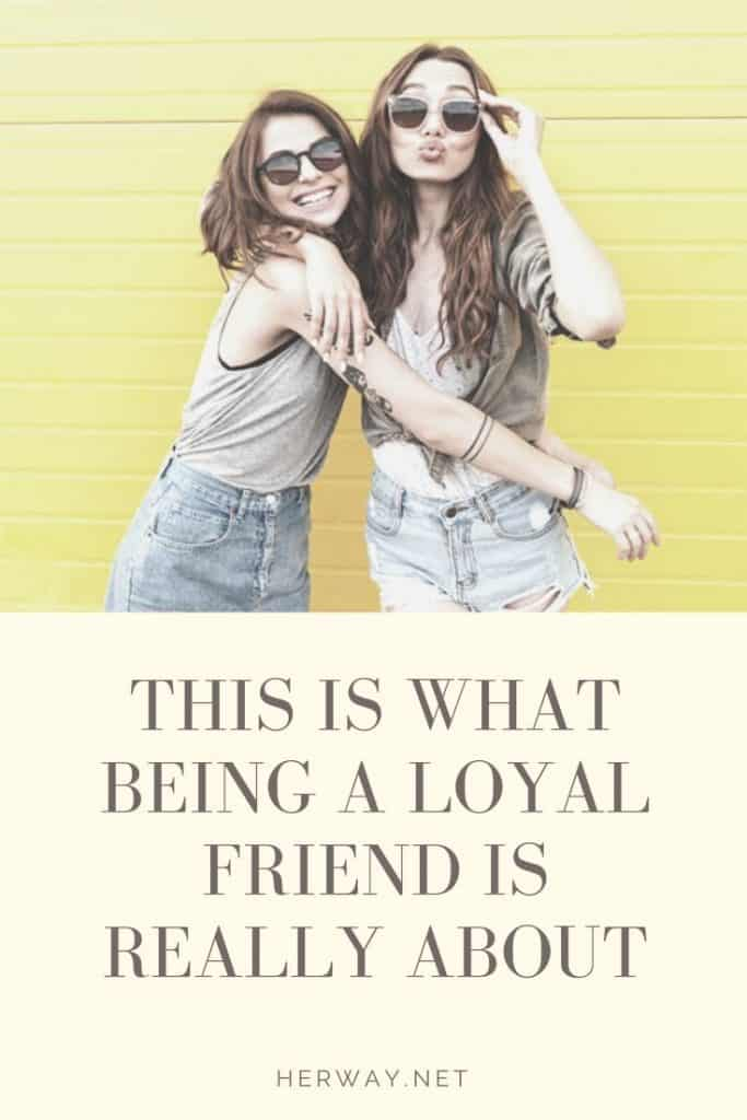 This Is What Being A Loyal Friend Is Really About