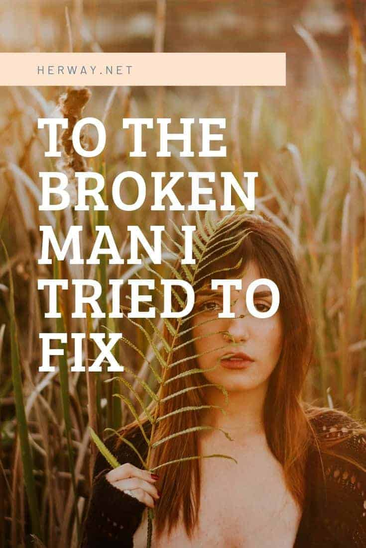 To The Broken Man I Tried To Fix
