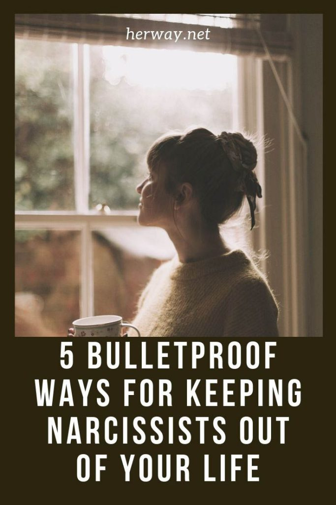5 Bulletproof Ways For Keeping Narcissists Out Of Your Life