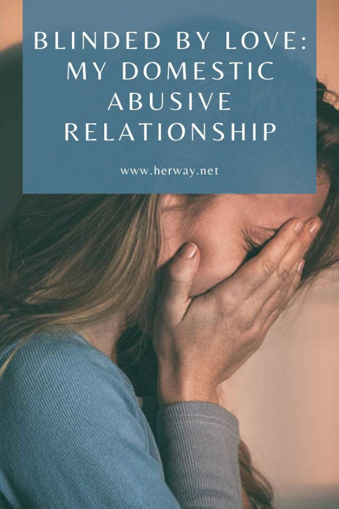 Blinded By Love: My Domestic Abusive Relationship