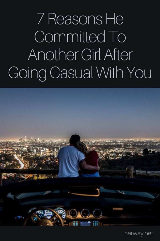 7 Reasons He Committed To Another Girl After Going Casual With You