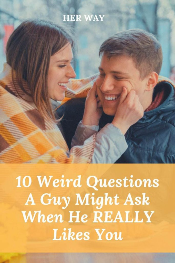 10 Weird Questions A Guy Might Ask When He REALLY Likes You