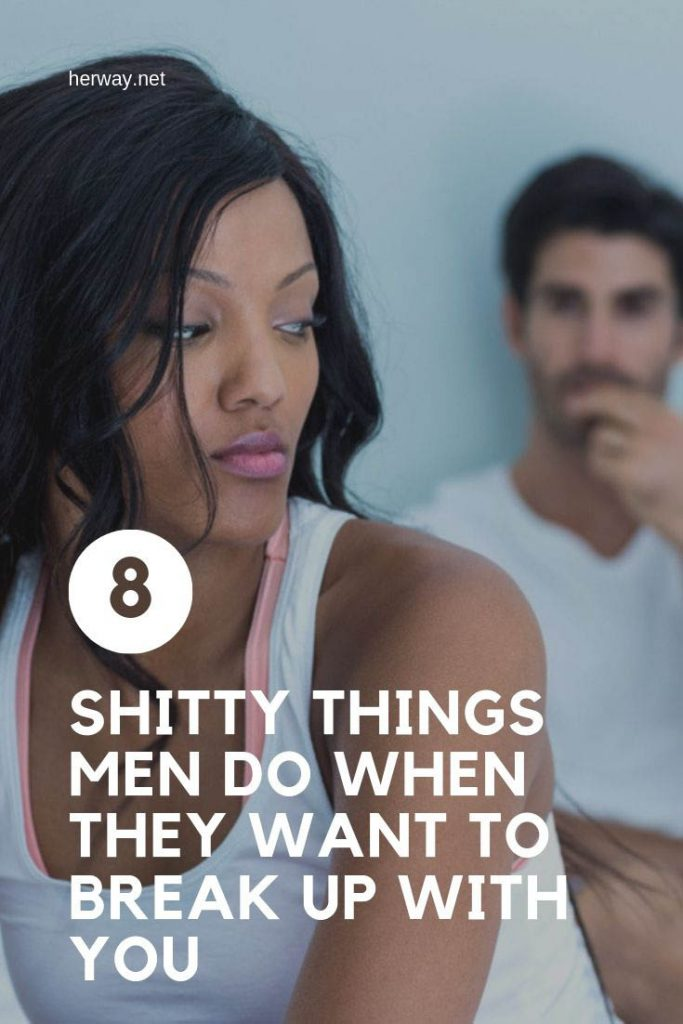 8 Shitty Things Men Do When They Want To Break Up With You