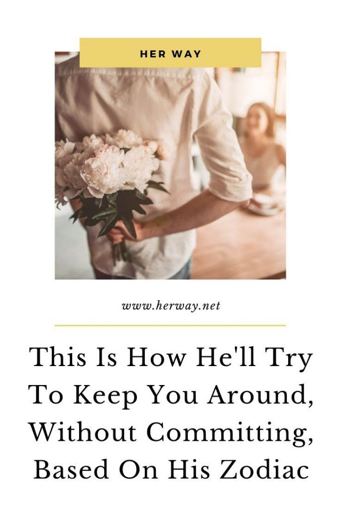 This Is How He'll Try To Keep You Around, Without Committing, Based On His Zodiac