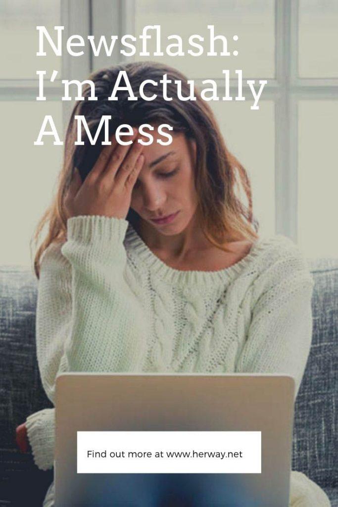 Newsflash: I'm Actually A Mess