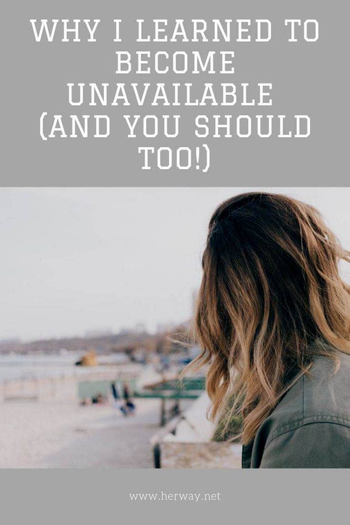 Why I Learned To Become Unavailable (And You Should Too!)