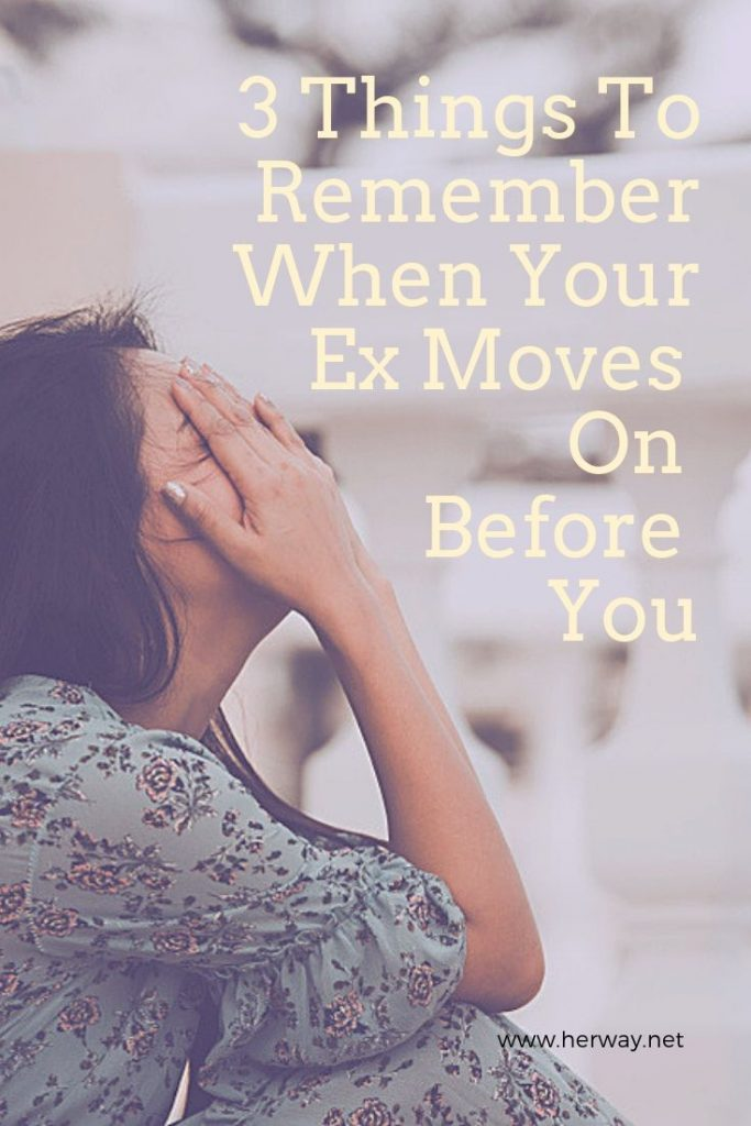 3 Things To Remember When Your Ex Moves On Before You