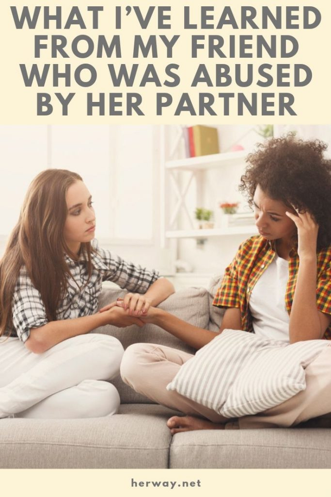What I've Learned From My Friend Who Was Abused By Her Partner