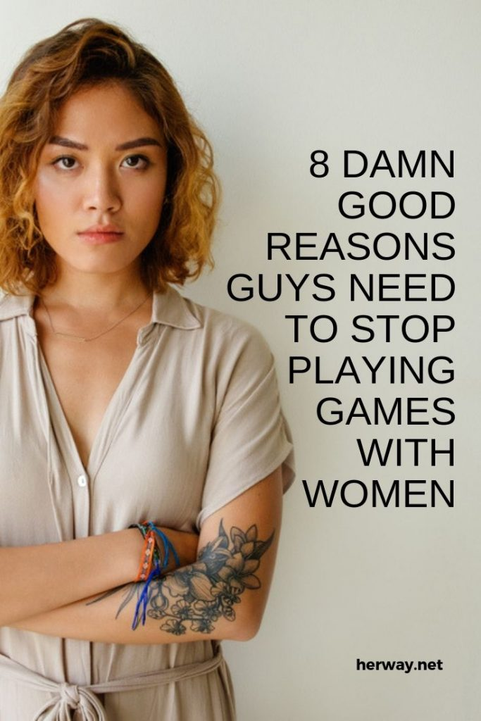 8 Damn Good Reasons Guys Need To Stop Playing Games With Women v