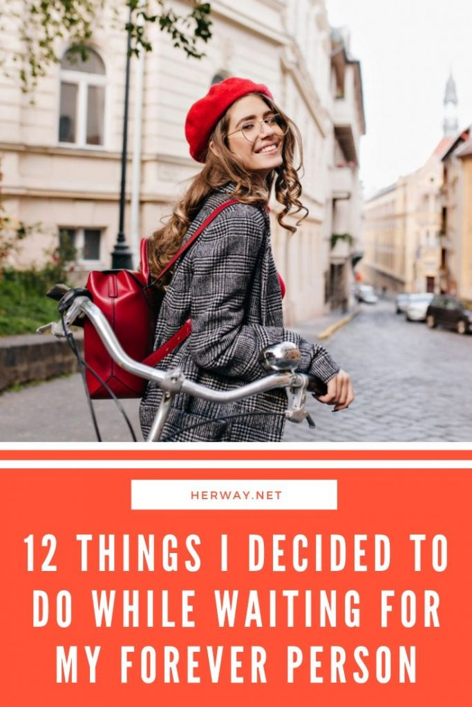 12 Things I Decided To Do While Waiting For My Forever Person